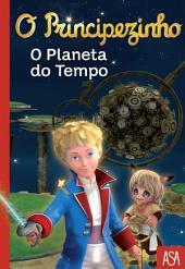 O Principezinho - O Planeta do Tempo
