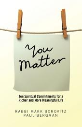 You Matter: Ten Spiritual Commitments for a Richer and More Meaningful Life
