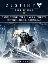 Destiny Rise of Iron Game Guide, Tips, Hacks, Cheats Exotics, Mods, Download: Get Tons of Currency & Beat Opponents!