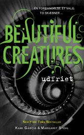 Beautiful Creatures 4 - Udfriet: Bind 4