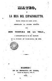 Mateo o La hija del espagnoletto: drama cómico ...