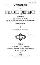 Mémoires de Hector Berlioz, comprenant ses voyages en Italie, en Allemagne, en Russie et en Angleterre, 1803-1865 ...