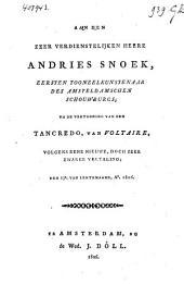 Aan den zeer verdienstelijken heere Andries Snoek, eersten tooneelkunstenaar des Amsteldamschen Schouwburgs, na de vertooning van den Tancredo van Voltaire, volgens eene nieuwe, doch zeer zwakke vertaling, den 13e van lentemaand a° 1806