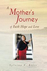 A Mother S Journey Of Faith Hope And Love Book PDF
