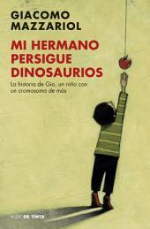 Mi hermano persigue dinosaurios: La historia de Gio, un niño con un cromosoma de más