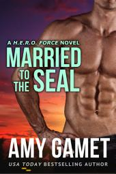 Married to the SEAL: (Military Romantic Suspense) (HERO Force Series)