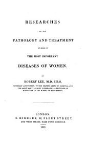 Researches on the Pathology and Treatment of Some of the Most Important Diseases of Women