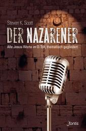 Der Nazarener: Alle Jesus-Worte im O-Ton, thematisch gegliedert