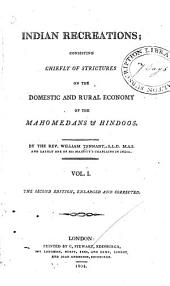 Indian Recreations: Consisting Chiefly of Strictures on the Domestic and Rural Economy of the Mahomedans & Hindoos, Volume 1