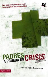 Padres a prueba de crisis: Una guía para prevenir y curar los problemas de nuestros hijos