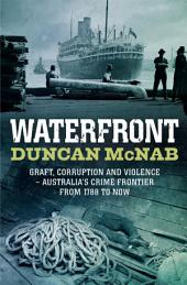 Waterfront: Graft, corruption and violence - Australia's crime frontier from 1788 till now
