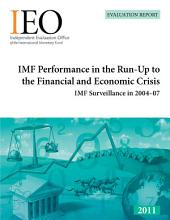 IMF Performance in the Run-Up to the Financial and Economic Crisis: IMF Surveillance in 2004-07