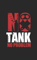 No Tank No Problem