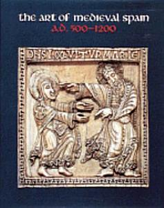 The Art of Medieval Spain  A D  500 1200