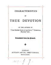 Characteristics of true devotion, by the author of 'The hidden life of the soul'. Transl