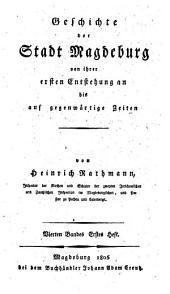 Geschichte der Stadt Magdeburg von ihrer ersten Entstehung an bis auf gegenwärtige Zeiten: Band 4