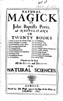 Natural Magick     in twenty books     Wherein are set forth all the riches and delights of the natural sciences PDF