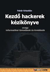 Kezdő hackerek kézikönyve: avagy informatikai támadások és kivédésük