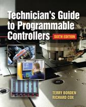 Technician's Guide to Programmable Controllers: Edition 6