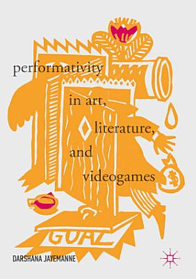 Performativity in Art  Literature  and Videogames