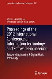 Proceedings of the 2012 International Conference on Information Technology and Software Engineering: Software Engineering & Digital Media Technology