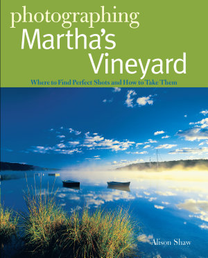 Photographing Martha s Vineyard  Where to Find Perfect Shots and How to Take Them PDF