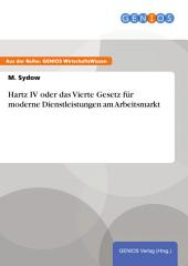 Hartz IV oder das Vierte Gesetz für moderne Dienstleistungen am Arbeitsmarkt
