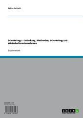 Scientology, seine Gründung und seine Methoden. Scientology als Wirtschaftsunternehmen