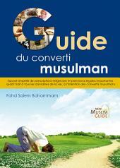 Guide du converti musulman: Des jugements simple et des éclaircissements religieux importants pour le converti concernant tous les compartiments de la vie