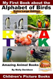 My First Book about the Alphabet of Birds - Extra Large Edition - Amazing Animal Books - Children's Picture Books