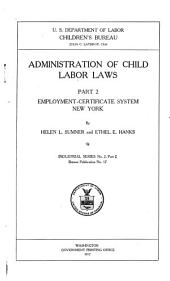 Administration of Child Labor Laws: By Helen L. Sumner and Ethel E. Hanks. Part 2. Employment-certificate system, New York, Part 2