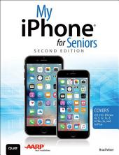 My iPhone for Seniors (Covers iOS 9 for iPhone 6s/6s Plus, 6/6 Plus, 5s/5C/5, and 4s): Edition 2
