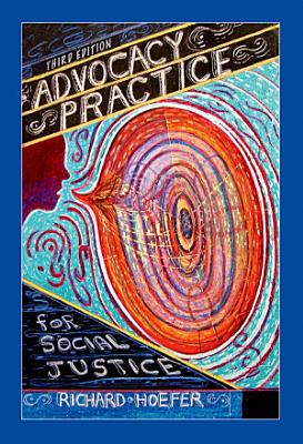 Advocacy Practice for Social Justice  Third Edition