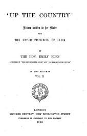 Up the Country: Letters Written to Her Sister from the Upper Provinces of India. By the Hon. Emily Eden, Volume 2