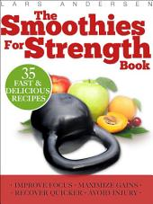 Smoothies for Strength: Quick and Easy Recipes and Nutrition Plan for Maximum Strength Training and Conditioning Gains