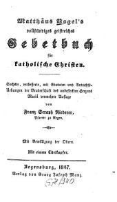 Matthäus Vogel's vollständiges geistreiches Gebetbuch für katholische Christen