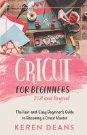 Cricut for Beginners, 2021 and Beyond