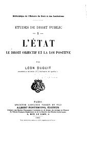 L'état, le droit objectif et la loi positive: Volume1