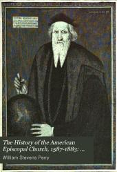 The History of the American Episcopal Church, 1587-1883: The planting and growth of the American colonial church, 1587-1783