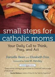 Small Steps For Catholic Moms Book PDF