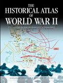 The Historical Atlas of World War II Book