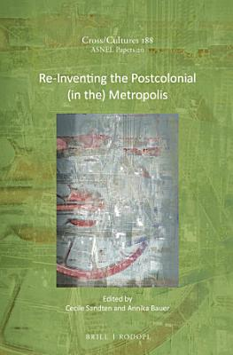 Re Inventing the Postcolonial  in the  Metropolis PDF