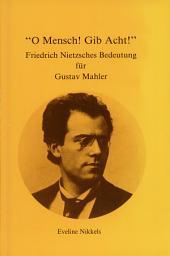 """""""O Mensch! Gib Acht!"""": Friedrich Nietzsches Bedeutung für Gustav Mahler"""