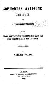 Sophokles' Antigone: griechisch mit Anmerkungen nebst einer Entwicklung des Grundgedanken und der Charaktere in der Antigone