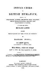 India's Cries to British Humanity, Relative to Infanticide, British Connection with Idolatry, Ghaut Murders, Suttee, Slavery, and Colonization in India: To which are Added, Humane Hints for the Melioration of the State of Society in British India