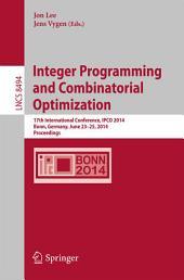 Integer Programming and Combinatorial Optimization: 17th International Conference, IPCO 2014, Bonn, Germany, June 23-25, 2014, Proceedings