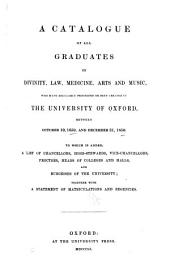 A catalogue of all graduates in divinity, law, medicine, arts and music, who have regularly proceeded or been created in the University of Oxford, between October 10, 1659, and December 31, 1850: To which is added, a list of chancellors, highstewards, vice-chancellors, proctors, heads of colleges and halls, and burgesses of the University