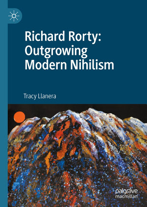 Richard Rorty  Outgrowing Modern Nihilism PDF
