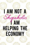 I Am Not a Shopaholic I Am Helping the Economy: Blank Lined Notebook Journal Diary Composition Notepad 120 Pages 6x9 Paperback ( Shopping ) White and