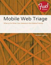 Mobile Web Triage: What to Do When Your Website Is Not Mobile Friendly